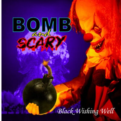 Bomb and scary - Black Wishing Well